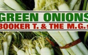 CLSK Retrovisor: Booker T. & The M.G.s – Green Onions…