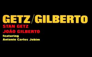 CLSK Retrovisor: Stan Getz, João Gilberto – Getz/Gilberto (1964)
