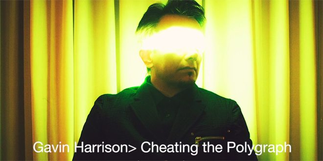 Gavin Harrison Cheating The Polygraph 2015