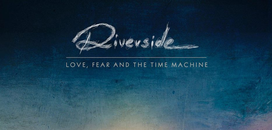 RIVERSIDE LOVE FEAR AND THE TIME MACHINE 2015
