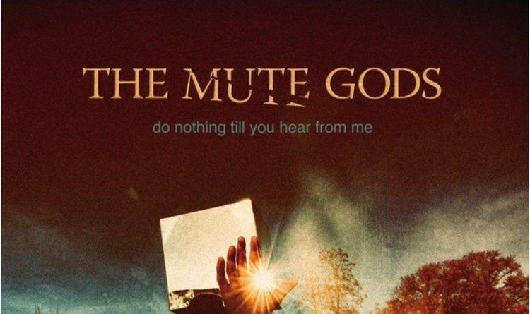 The-Mute-Gods-Do-nothing-till-you-hear-from-me-750x480