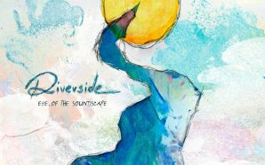 Riverside – 'Eye Of The Soundscape' (2016) [CLSK Review]