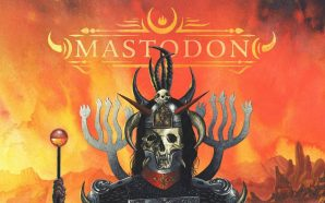 Mastodon – 'Emperor of Sand' (2017) [CLSK Review]