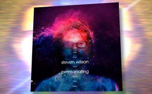 """Conoce la nueva canción de Steven Wilson – """"Permanating"""" [CLSK…"""